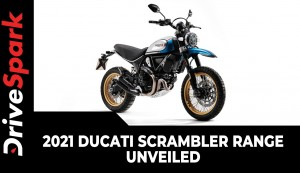 2021 Ducati Scrambler Range Unveiled | Expected Launch Date, Prices, Specs & All Other Updates
