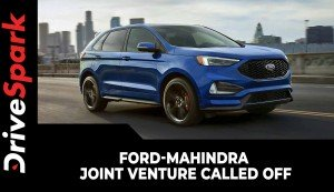 Ford-Mahindra Joint Venture Called Off | Ford To Continue Independent Operations In India | Details