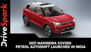 2021 Mahindra XUV300 Petrol AutoSHIFT Launched In India | Price, Specs & Details