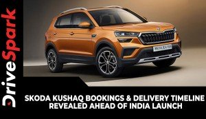 Skoda Kushaq Bookings & Delivery Timeline Revealed Ahead Of India Launch | Here Are All Details