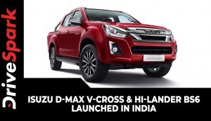 Isuzu D-Max V-Cross & Hi-Lander BS6 Launched In India | Variants, Specs, Features & Other Details